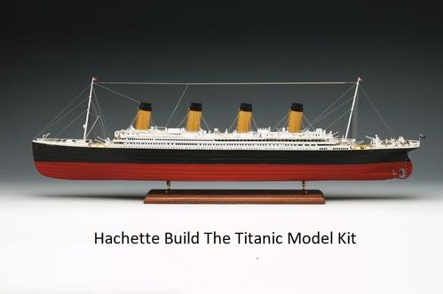 Hachette Build The Titanic Model Kit